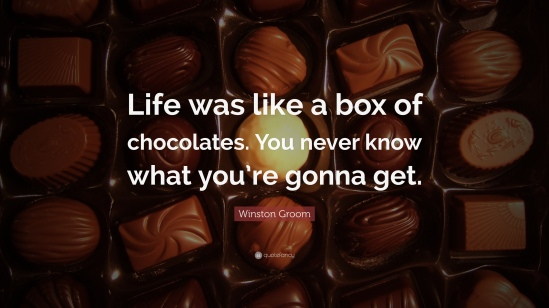 1700536-Winston-Groom-Quote-Life-was-like-a-box-of-chocolates-You-never
